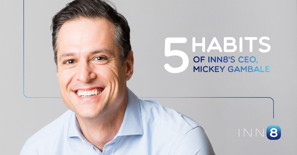 5 Habits of INN8's CEO, Mickey Gambale